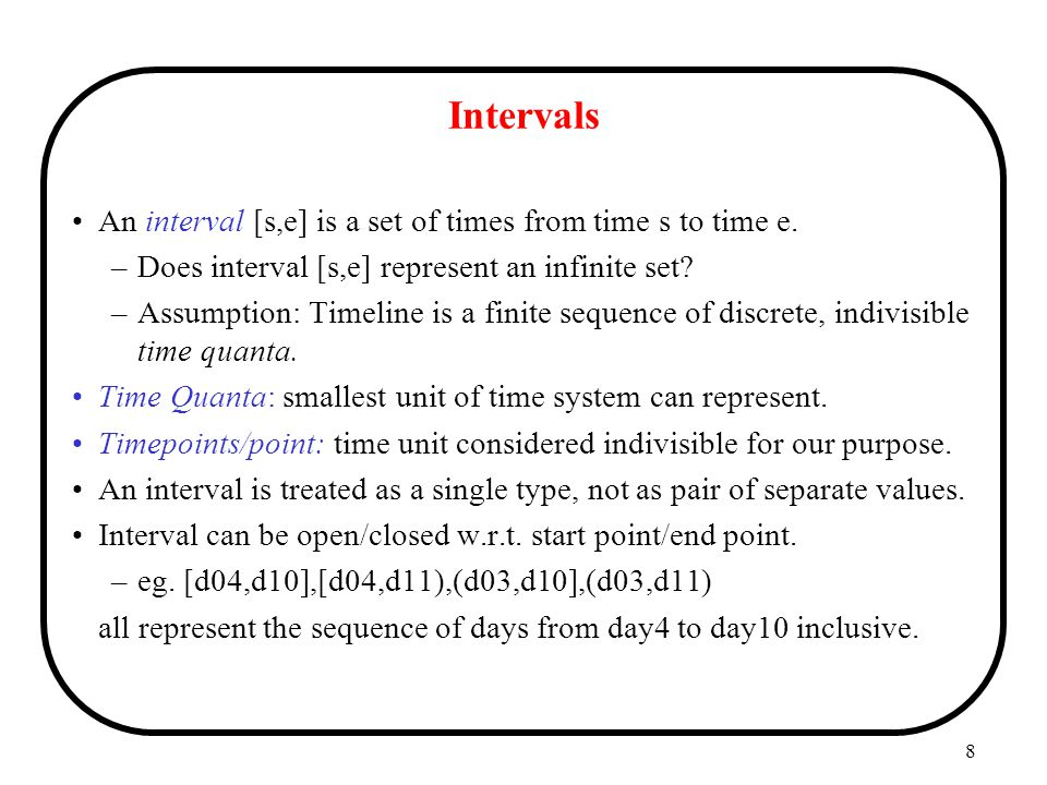 Intervals An interval [s,e] is a set of times from time s to time e.